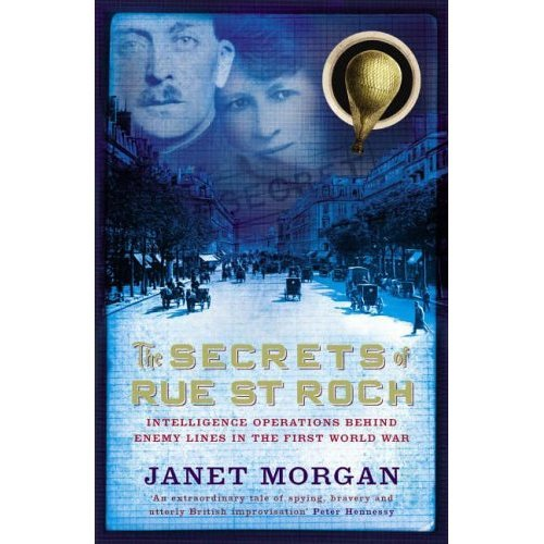 The Secrets of Rue St. Roch: Intelligence Operations Behind Enemy Lines in the First World War