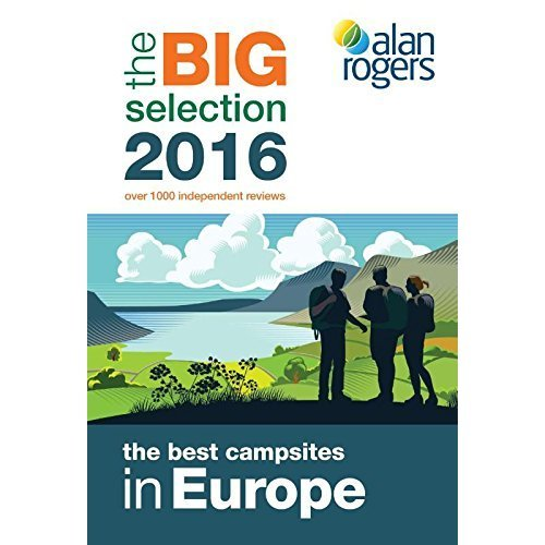 Alan Rogers - the Best Campsites in Europe 2016: The Big Selection