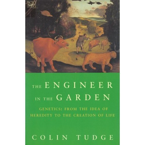 Engineer In The Garden: From the Idea of Heredity to the Creation of Life