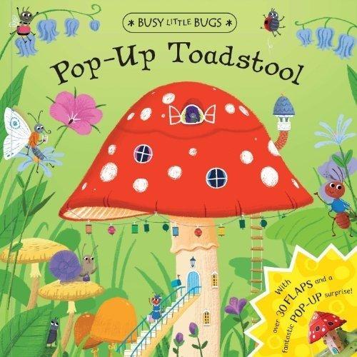 Busy Little Bugs: Pop-Up Toadstool