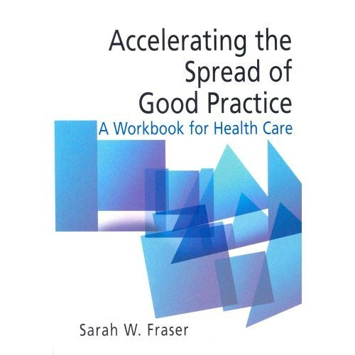 Accelerating the Spread of Good Practice: A Workbook for Health Care