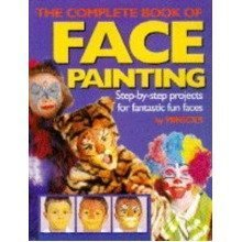 The Complete Book of Face Painting: Step-by-step Projects for Fantastic Fun Faces