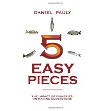 Five Easy Pieces: The Impact of Fisheries on the World's Marine Ecosystems (State of the World's Oceans)