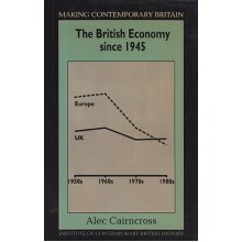 The British Economy Since 1945: Economic Policy and Performance, 1945-90 (Making Contemporary Britain)