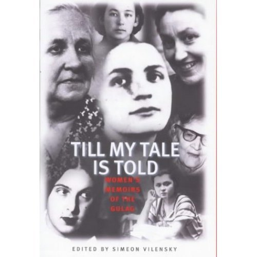 Till My Tale Is Told: Women's Memoirs of the Gulag (Indiana-Michigan series in Russian & East European studies)
