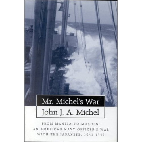 Mr. Michel's War: From Manila to Mukden - An American Naval Officer's War with the Japanese, 1941-45