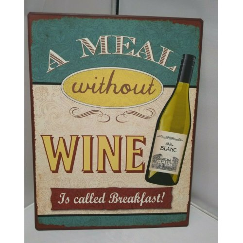 SHUDEHILL NOVELTY METAL SIGN A MEAL WITHOUT WINE IS CALLED BREAKFAST