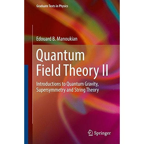 Quantum Field Theory II: Introductions to Quantum Gravity, Supersymmetry and String Theory: 2 (Graduate Texts in Physics)