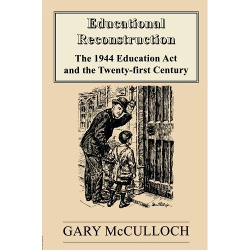 Educational Reconstruction: 1944 Education Act and the Twenty-first Century (Woburn Education)