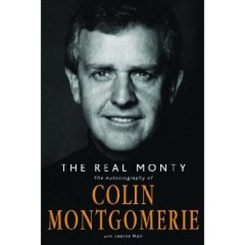 The Real Monty: The Autobiography of Colin Montgomerie [Illustrated]