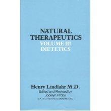 Natural Therapeutics: Volume III, Dietetics