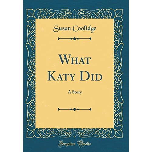 What Katy Did: A Story (Classic Reprint)