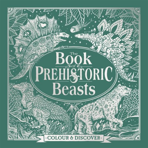 The Book of Prehistoric Beasts: Colour and Discover (Fantastic Beasts to Colour & Discover)