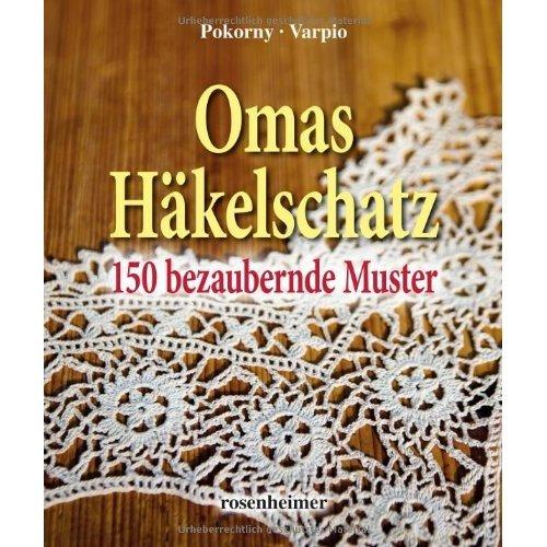 Omas Häkelschatz: 150 bezaubernde Muster