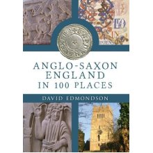 Anglo-Saxon England In 100 Places