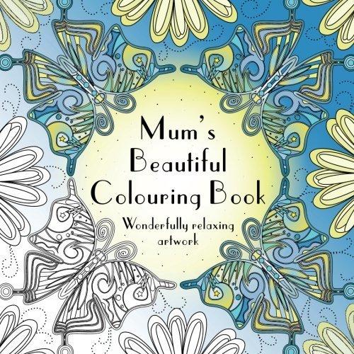 Mum's Beautiful Colouring Book: Wonderfully relaxing artwork