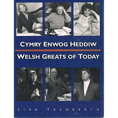 Welsh Greats of Today: Cymry Enwog Heddiw