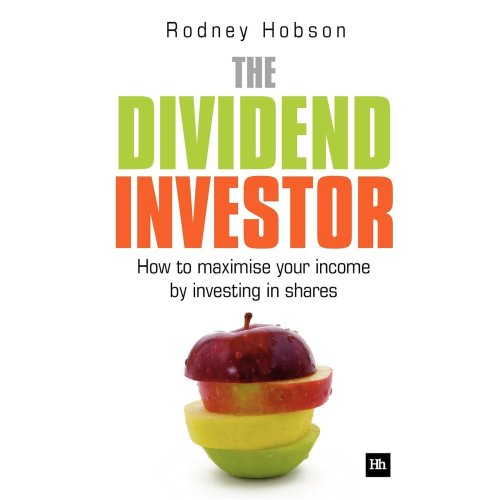 The Dividend Investor: How to Maximise Your Income by Investing in Shares
