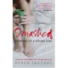 Smashed. Growing Up A Drunk Girl