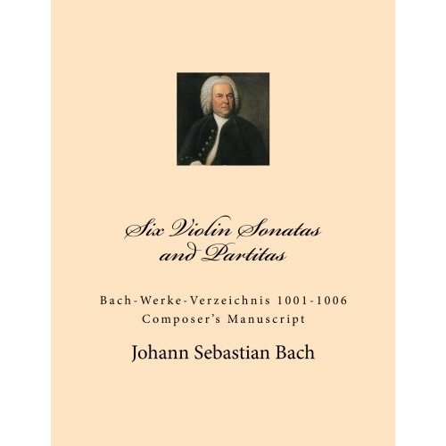 Six Violin Sonatas and Partitas: Bach-Werke-Verzeichnis 1001-1006 Composer's Manuscript