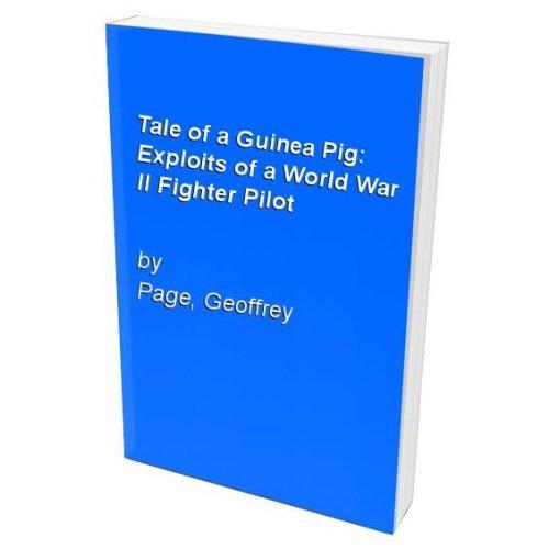 Tale of a Guinea Pig: Exploits of a World War II Fighter Pilot