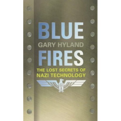 Blue Fires: The Lost Secrets of Nazi Technology