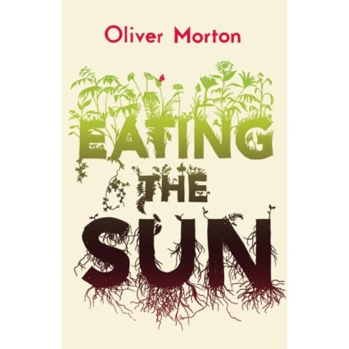 Eating the Sun: How Plants Power the Planet (Paperback)