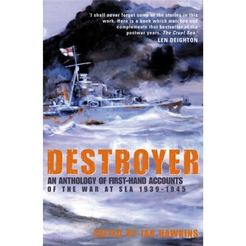 Destroyer: An Anthology of First-hand Accounts of the War at Sea 1939-1945
