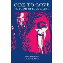 Ode to Love: 100 Great Poems of Love and Lust: Homage to Eros